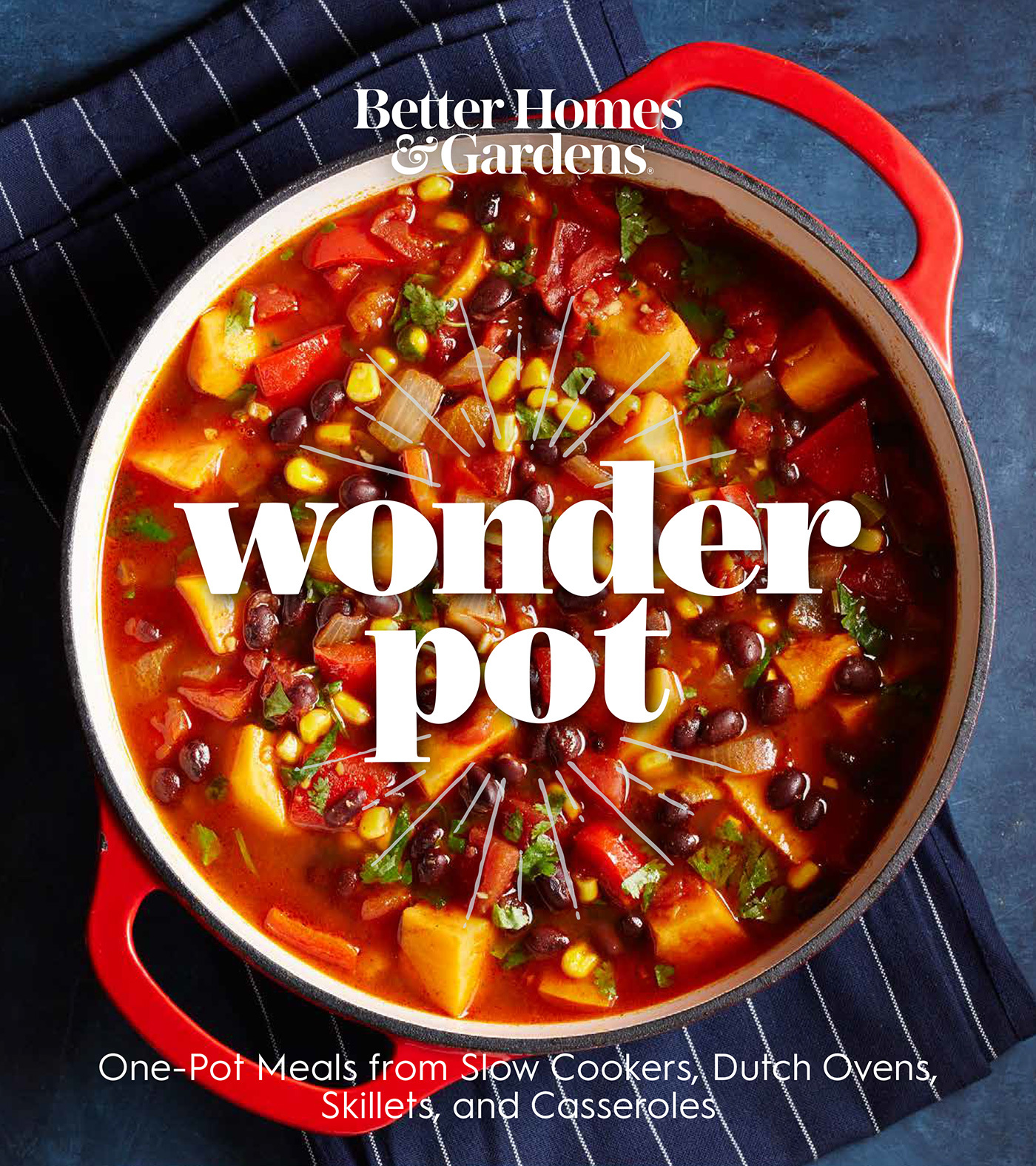Better Homes and Gardens Wonder Pot One-Pot Meals from Slow Cookers, Dutch Ovens, Skillets, and Casseroles