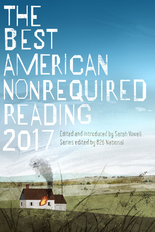 The Best American Nonrequired Reading 2017 by Sarah Vowell