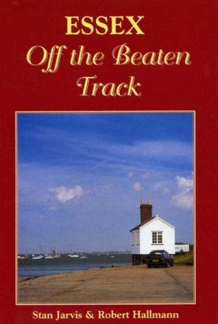 Essex Off the Beaten Track (Local History) S.M. Jarvis, Robert Hallmann, Robert Hallman