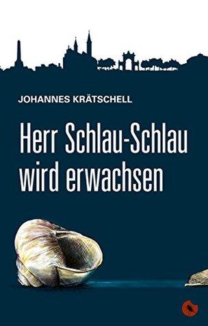 Herr Schlau-Schlau wird erwachsen: Roman (Edition Periplaneta)