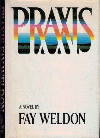 Praxis by Fay Weldon