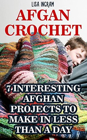 Afgan Crochet: 7 Interesting Afghan Projects To Make in Less Than a Day: (DIY, Needlework, Crochet Patterns)