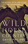 Wild Horse Country by David Philipps