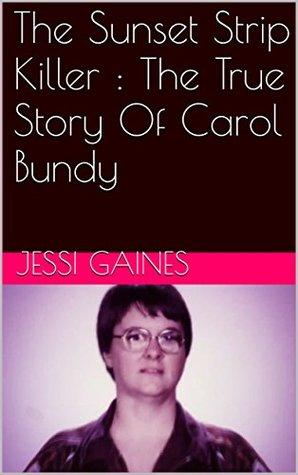 The Sunset Strip Killer : The True Story Of Carol Bundy