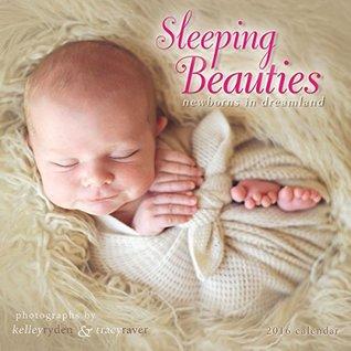 Sleeping Beauties: Newborns in Dreamland 2016 Wall Calendar