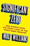 Book cover for Significant Zero: Heroes, Villains, and the Fight for Art and Soul in Video Games