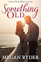 Something Old (Lone Star Match, #1)
