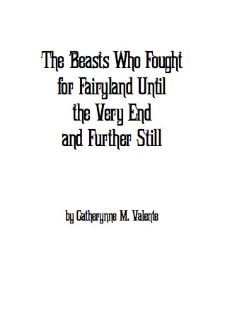 The Beasts Who Fought for Fairyland Until the Very End and Fu... by Catherynne M. Valente