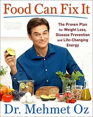 Food Can Fix It: The Proven Plan for Weight Loss, Disease Prevention, and Life-Changing Energy