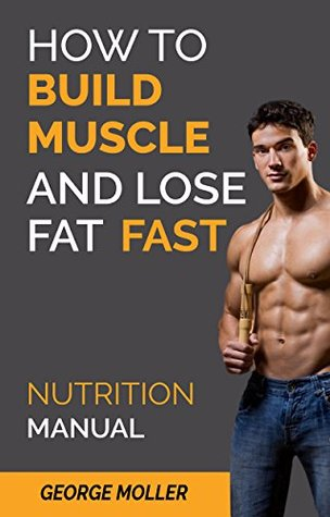How To Build Muscle And Lose Fat Fast: The Ultimate Guide On