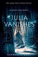 Julia Vanishes (Witch's Child, #1)
