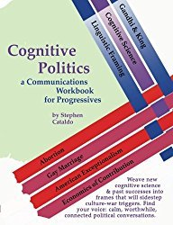 Cognitive Politics: A Communications Workbook for Progressives