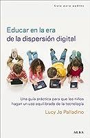 Educar en la era de la dispersión digital: Una Guía Práctica Para Que Los Niños Hagan Un Uso Equilibrado De La Tecnología