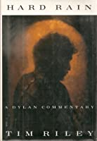 Hard Rain: A Dylan Commentary