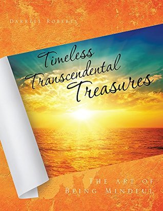 Timeless Transcendental Treasures: The art of Being Mindful
