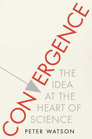 Convergence: The Idea at the Heart of Science