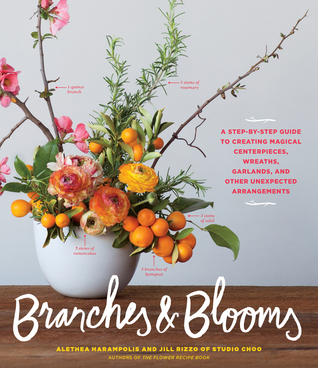 Branches & Blooms: 116 Seasonal Arrangements Featuring Cherry Blossoms, Eucalyptus, Magnolia, and More