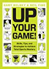 Up Your Game: Skills, Tips, and Strategies to Achieve Total Sports Mastery
