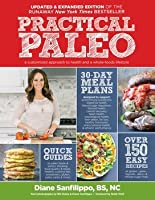 Practical Paleo, 2nd Edition (Updated and Expanded) A Customized Approach to Health and a Whole-Foods Lifestyle