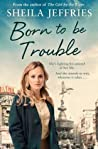 Born to be Trouble