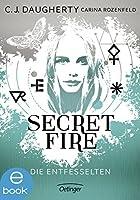 Secret Fire: Die Entfesselten