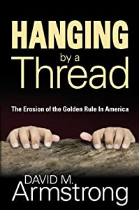 Hanging By A Thread: The Erosion of the Golden Rule In America