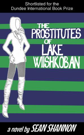 The Prostitutes of Lake Wiishkoban by Sean Shannon