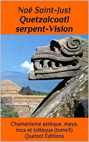 Quetzalcoatl et le serpent Vision (Chamanisme aztèque, maya, inca et toltèque t. 3)