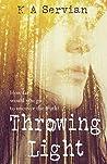Throwing Light by K.A. Servian