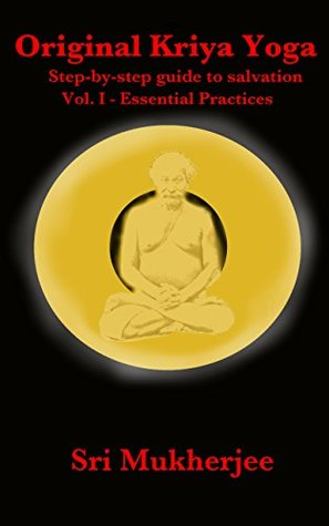 Original Kriya Yoga Volume I Step By Step Guide To Salvation By Rangin Mukherjee