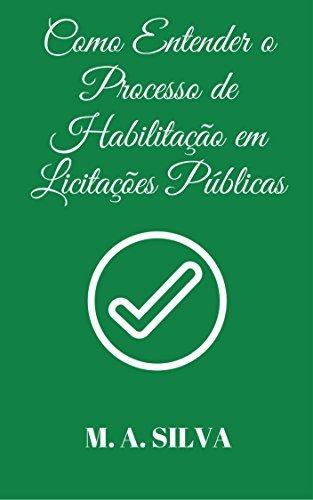 Como Entender o Processo de Habilitação em Licitações Públicas  by  M.A. Silva