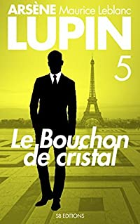 Le Bouchon de Cristal - Arsene LUPIN t. 5 (Arsène LUPIN)