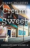 Cream of Sweet (Chocolate Cozy Mysteries #1)