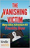 The Vanishing Victim (Miss Fortune; The Mary-Alice Files #3)