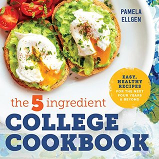 The 5-Ingredient College Cookbook: Healthy Meals with Only 5 Ingredients in Under 30 Minutes