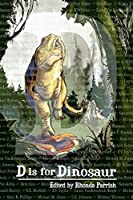 D is for Dinosaur (Alphabet Anthologies Book 4)