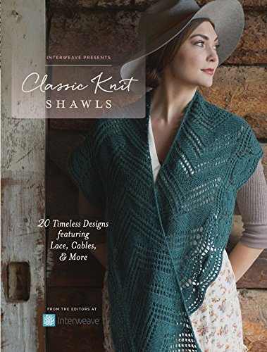 Interweave Presents - Classic Knit Shawls 20 Timeless Designs Featuring Lace, Cables, and More
