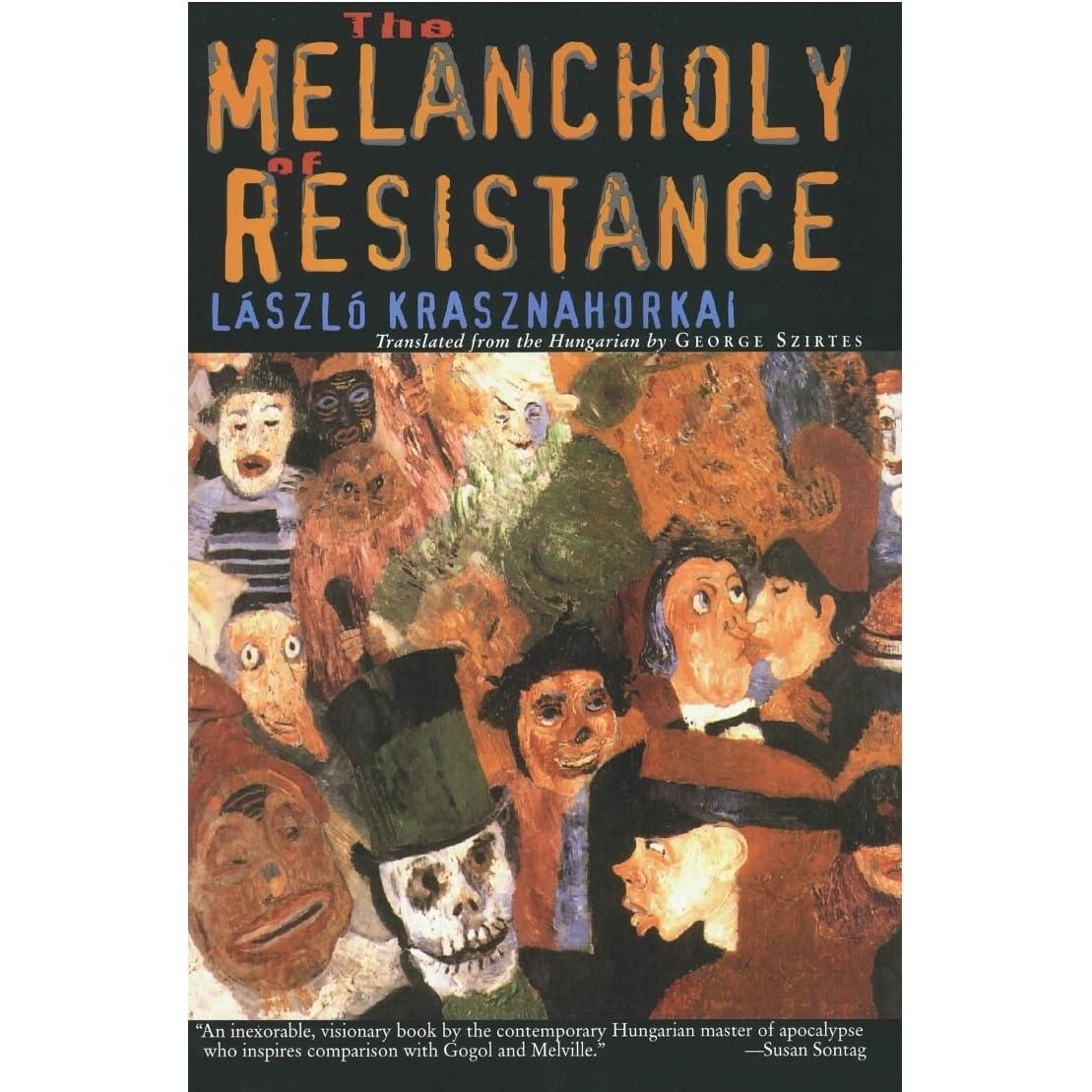 The Melancholy Of Resistance By László Krasznahorkai