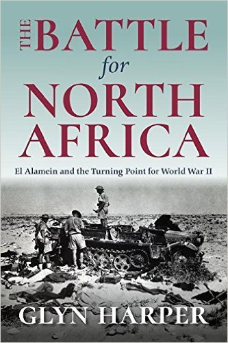 The Battle for North Africa El Alamein and the Turning Point for World War II
