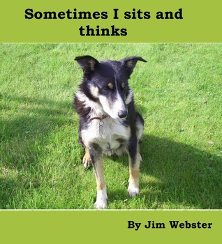 Sometimes I sits and thinks