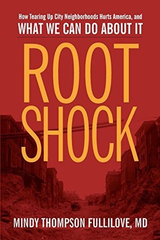 Root Shock: How Tearing Up City Neighborhoods Hurts America, and