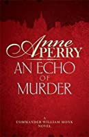 An Echo of Murder (William Monk Mystery, Book 23): A thrilling journey into the dark streets of Victorian London (William & Hester Monk 23)