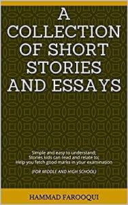 A COLLECTION OF SHORT STORIES AND ESSAYS: Simple and easy to understand; Stories kids can read and relate to; Help you fetch good marks in your examination