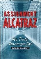 Assignment Alcatraz: My Dirty, Wonderful Job