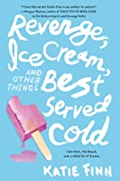 Revenge, Ice Cream, and Other Things Best Served Cold (Broken Hearts & Revenge, #2)