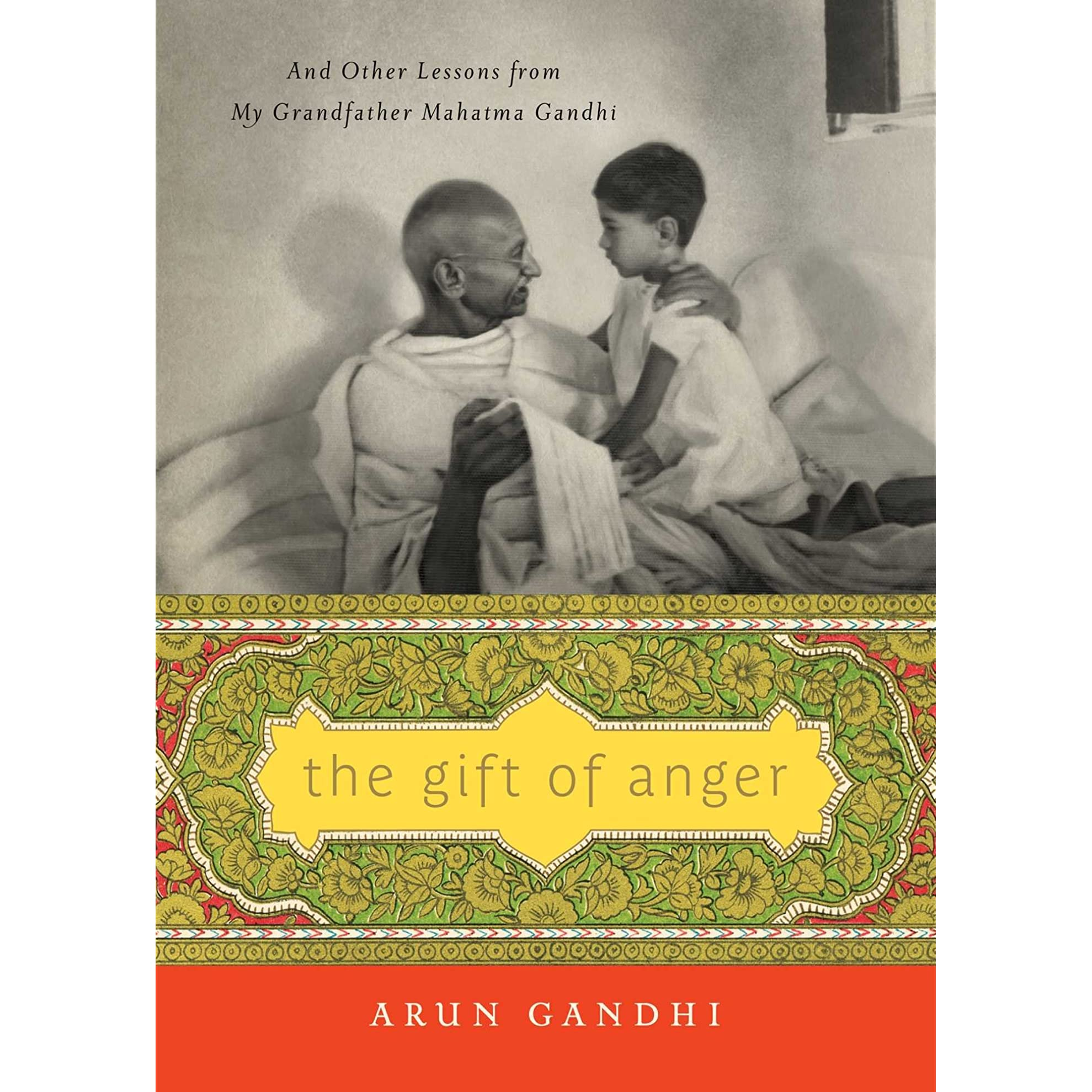 The Gift of Anger: And Other Lessons from My Grandfather Mahatma ...