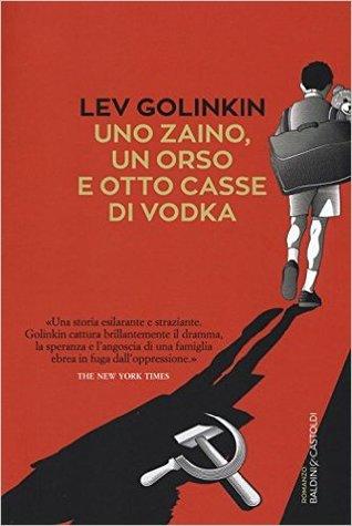 Uno zaino, un orso e otto casse di vodka by Lev Golinkin