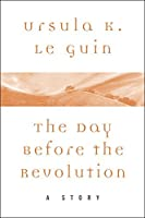 The Day Before the Revolution: A Story (A Wind's Twelve Quarters Story)