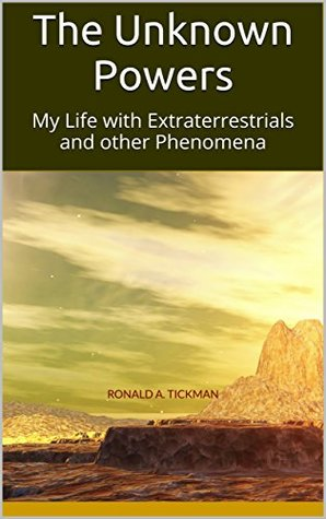 The Unknown Powers: My Life with Extraterrestrials and other Phenomena