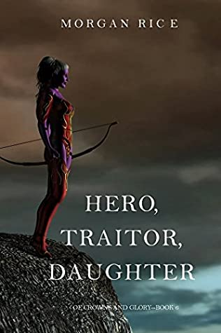 Hero, Traitor, Daughter (Of Crowns and Glory, #6)